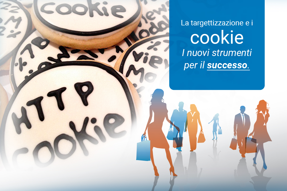 La targettizzazione e i cookie, i nuovi strumenti per il successo.